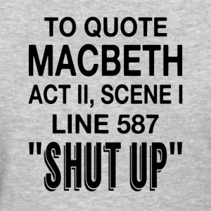 To Quote Macbeth - Women's T-Shirt