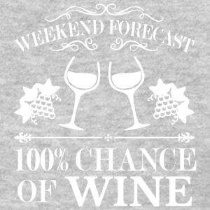 Weekend Forecast 100% Chance Of Wine T Shirt - Women's T-Shirt