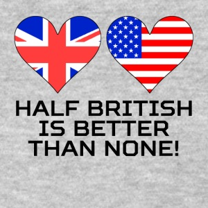 Half British Is Better Than None - Women's T-Shirt