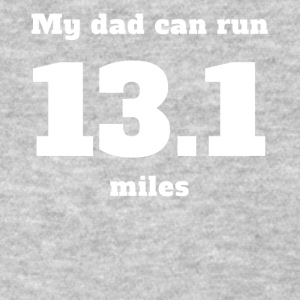 My Dad Can Run 13.1 Miles - Women's T-Shirt