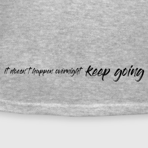 It Doesn't Happen Overnight - Keep Going - Women's T-Shirt