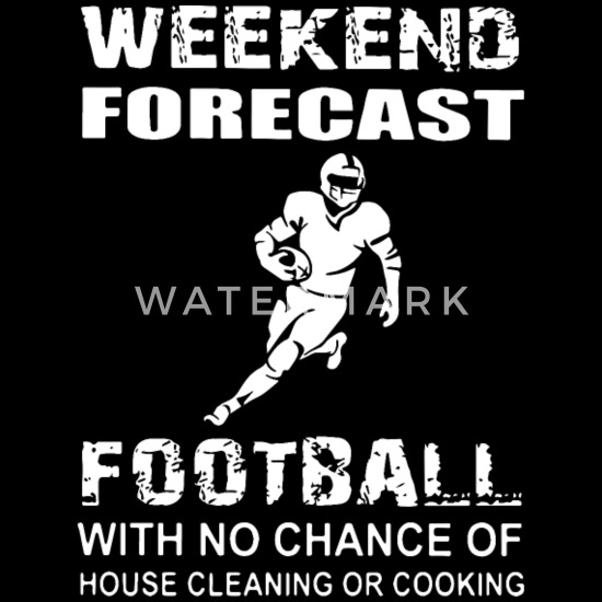 Weekends Forcast Football With No Chance Of House Women S T Shirt Spreadshirt