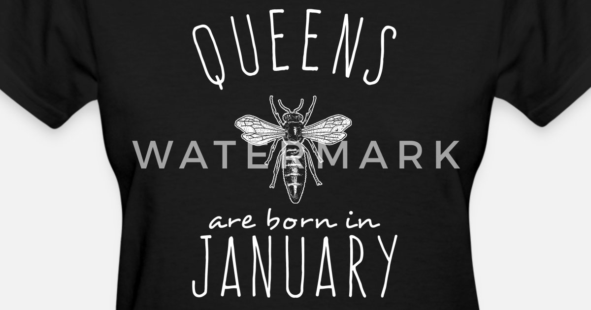 Queens Are Born In January Bee Women S T Shirt Spreadshirt