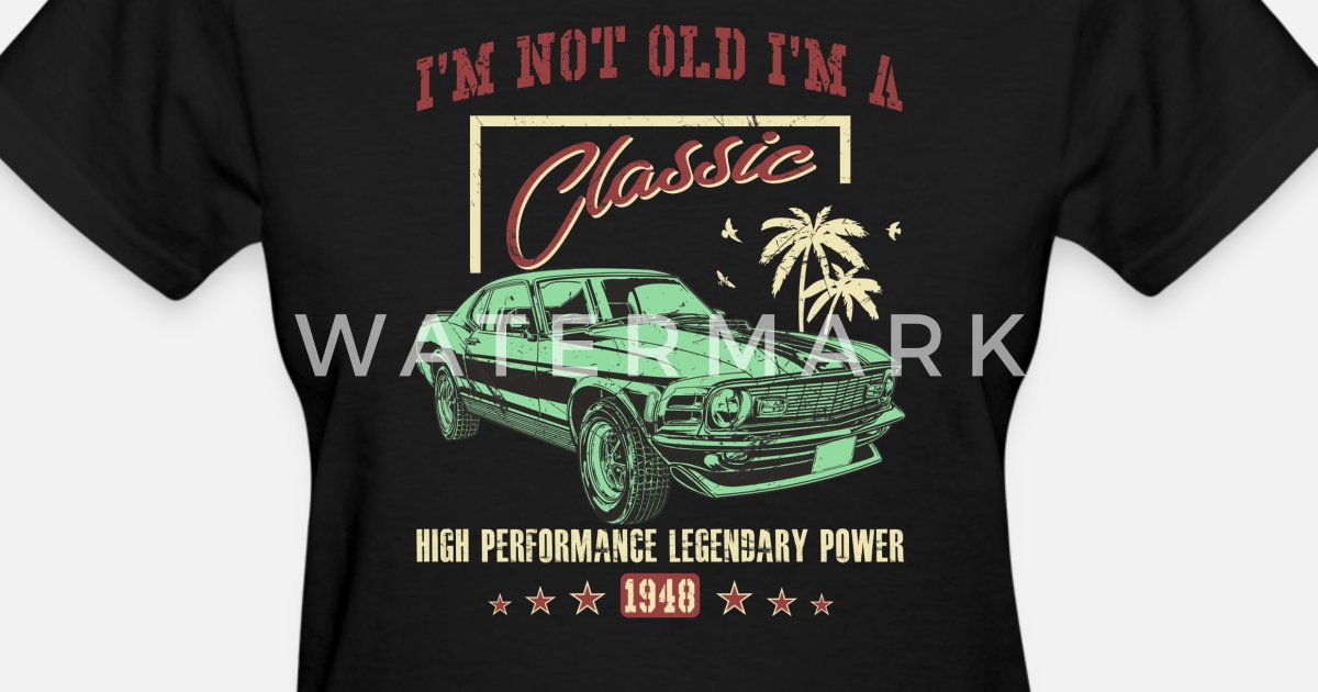 Womens T Shirt70th Birthday Gifts Im Not Old A Classic 1948