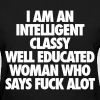 I Am An Intelligent Classy Well Educated Woman - Women's T-Shirt