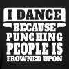 I Dance Because Punching People Is Frowned Upon - Women's T-Shirt
