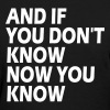 AND IF YOU DON'T KNOW NOW YOU KNOW - Women's T-Shirt