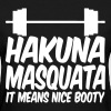 Hakuna Masquata It Means Nice Booty - Women's T-Shirt