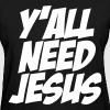 Y'all Need Jesus - Women's T-Shirt