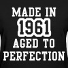 Made In 1961 Aged To Perfection - Women's T-Shirt
