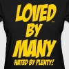 LOVED BY MANY HATED BY PLENTY! - Women's T-Shirt