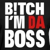 BITCH I'M DA BOSS - Women's T-Shirt