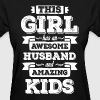 This Girl Has An Awesome Husband And Amazing Kids - Women's T-Shirt