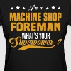 Machine Shop Foreman - Women's T-Shirt