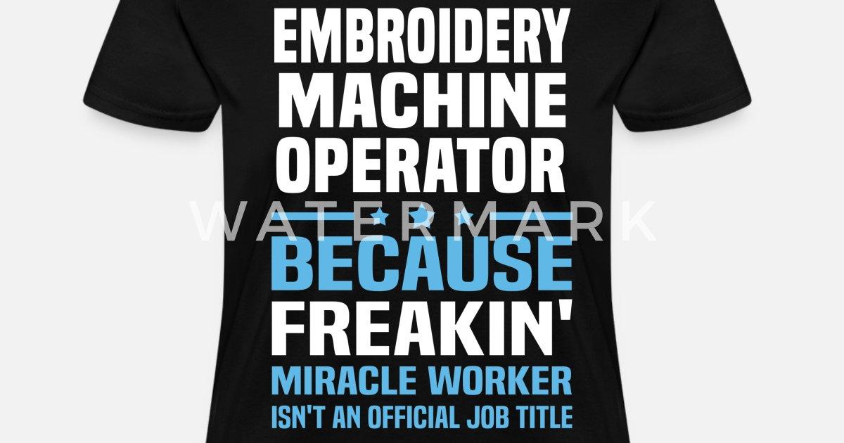 Embroidery Machine Operator Women S T Shirt Spreadshirt