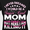 Super Cool Mom... - Women's T-Shirt