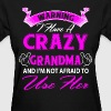 Warning I have a crazy grandma and I'm not afraid - Women's T-Shirt