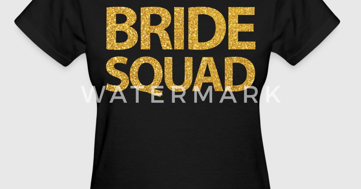 Bride squad gold sequins by pippi dust spreadshirt for Bucket squad gold shirt