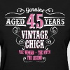 Vintage Chick  Aged 45 Years... - Women's T-Shirt