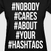 #Nobody #Cares #About #Your #Hashtags - Women's T-Shirt