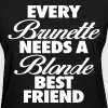 Every Brunette Needs A Blonde Best Friend - Women's T-Shirt