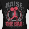 Raise The Bar - Crossfit and Weightlifting - Women's T-Shirt