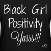 Black Girl Positivity Tee - Women's T-Shirt