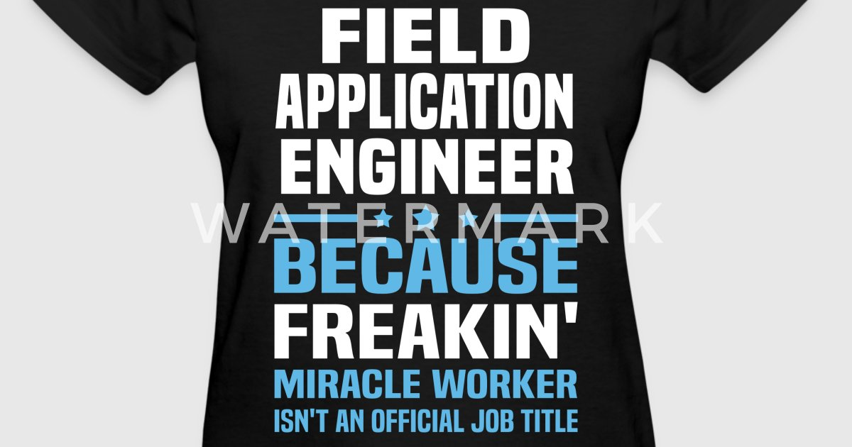 Field Application Engineer by bushking | Spreadshirt