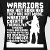 Warriors Are Not Born And They Are Not Made - Women's T-Shirt