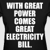 With Great Power Comes Great Electricity Bill - Women's T-Shirt