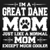 Im Great Dane Mom Just Like Normal Except Must - Women's T-Shirt