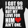 99_problems_for_her - Women's T-Shirt