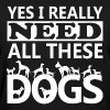 Yes I really need all these dogs - Women's T-Shirt
