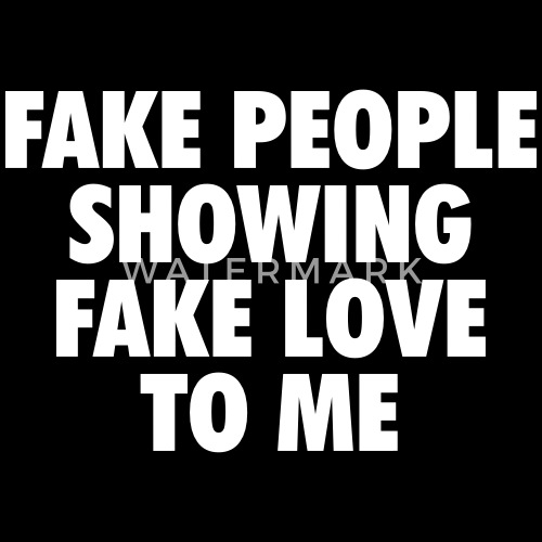 Fake People Showing Fake Love To Me Womens T Shirt Spreadshirt