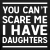You can't scare me I have daughters - Women's T-Shirt
