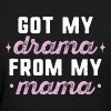 Got My Drama From My Mama - Women's T-Shirt
