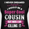 I Never Dreamed I Would Be A Super Cool Cousin - Women's T-Shirt