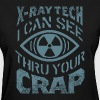 X-Ray Tech - I Can See Thru Your crap - Women's T-Shirt