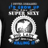 Super Sexy Pig Lady - Women's T-Shirt