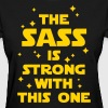The Sass Is Strong - Women's T-Shirt
