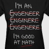 I'm an engineer spelling mistake. I'm good at math - Women's T-Shirt