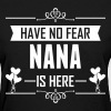 Have No Fear Nana Is Here - Women's T-Shirt