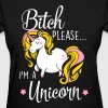 Bitch please - I'm a unicorn - Women's T-Shirt