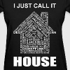 I Just Call It HOUSE_TShi - Women's T-Shirt