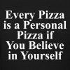 Every pizza is a personal pizza if you believe - Women's T-Shirt