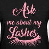 Ask me about my lashes - Women's T-Shirt
