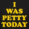 I was petty today - Women's T-Shirt