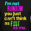 I'm Not Random - Women's T-Shirt