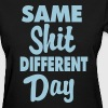 Same Shit Different Day - Women's T-Shirt