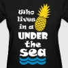 Who lives in a Pineapple under the Sea? - Women's T-Shirt